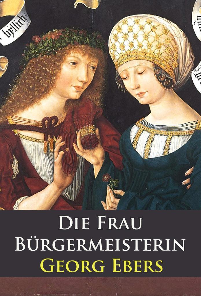 Die Frau Bürgermeisterin - historischer Roman als eBook epub