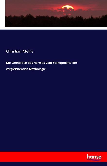 Die Grundidee des Hermes vom Standpunkte der vergleichenden Mythologie als Buch (kartoniert)