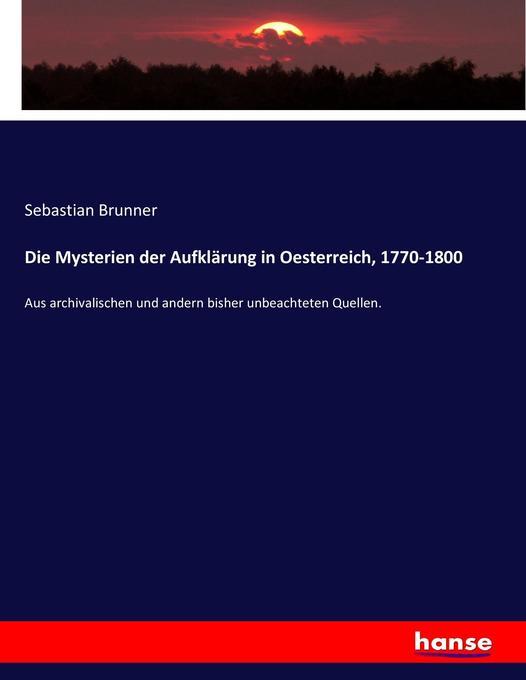 Die Mysterien der Aufklärung in Oesterreich, 1770-1800 als Buch (kartoniert)
