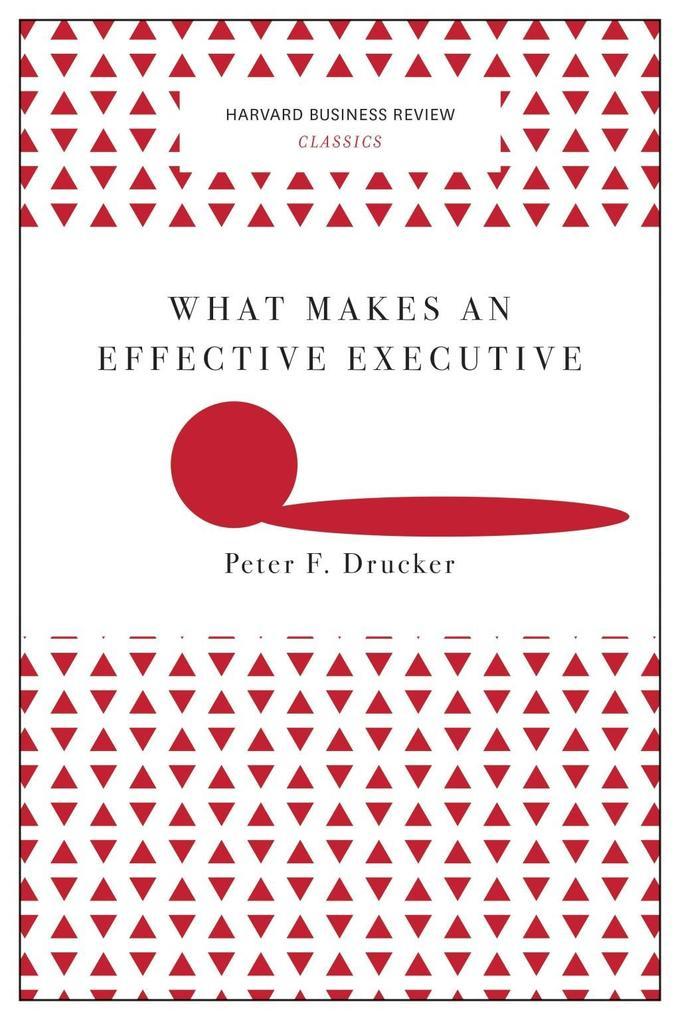 What Makes an Effective Executive (Harvard Business Review Classics) als eBook epub