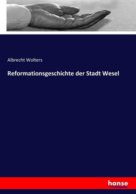 Reformationsgeschichte der Stadt Wesel als Buch (kartoniert)
