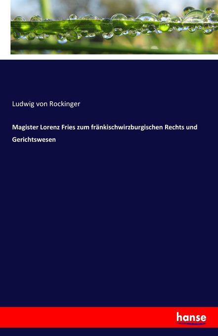 Magister Lorenz Fries zum fränkischwirzburgischen Rechts und Gerichtswesen als Buch (kartoniert)