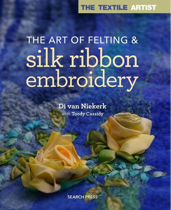 The Textile Artist: The Art of Felting & Silk Ribbon Embroidery als Taschenbuch