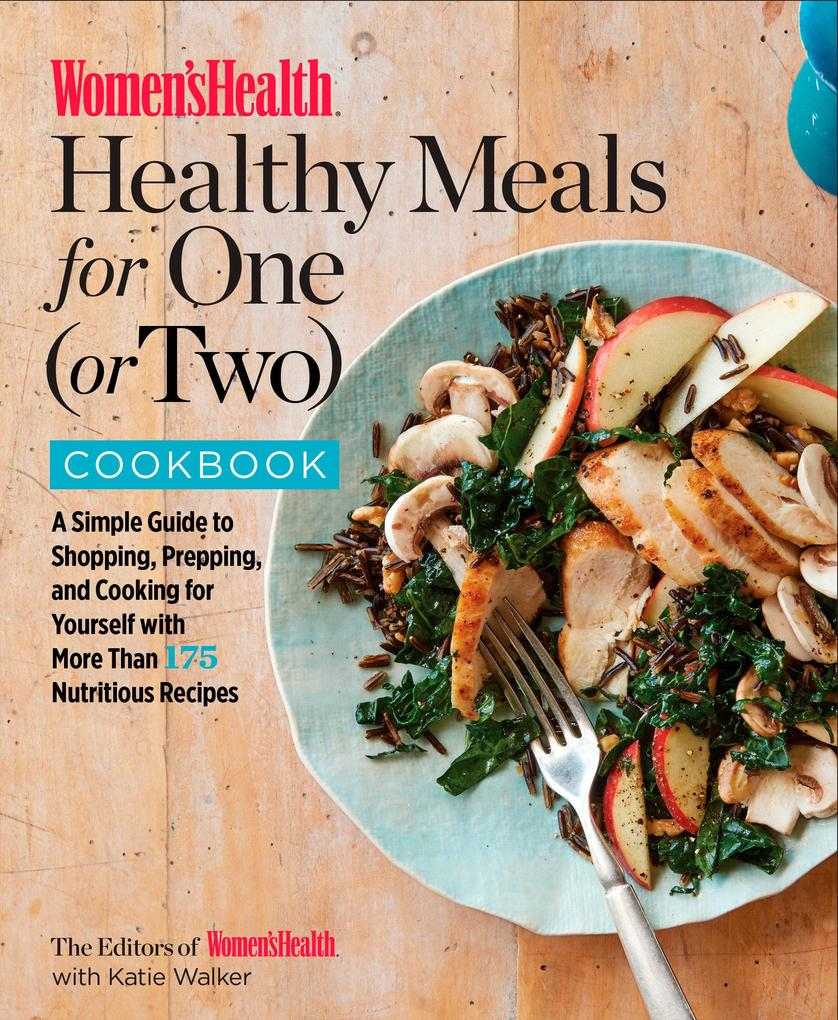 The Women's Health Healthy Meals for One (or Two) Cookbook als Taschenbuch