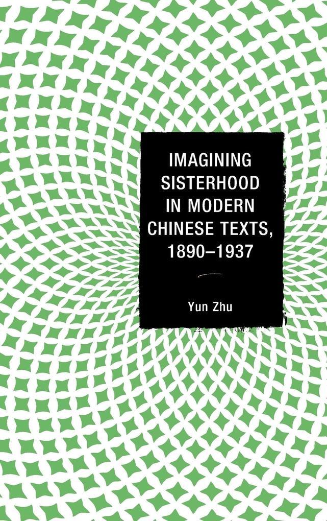 Imagining Sisterhood in Modern Chinese Texts, 1890-1937 als Buch (gebunden)