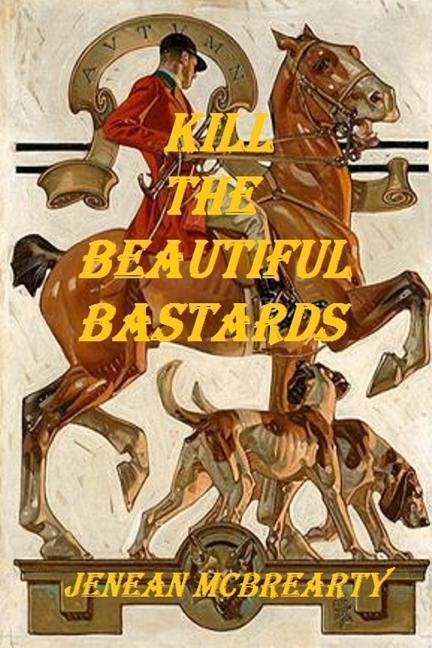 Kill the Beautiful Bastards als Taschenbuch