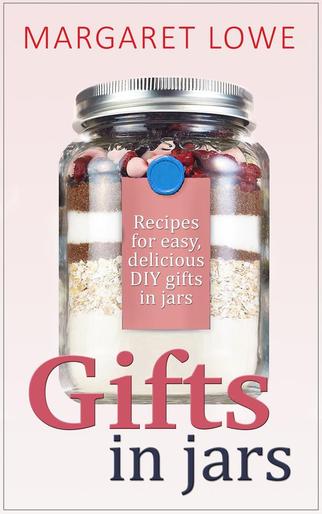 Gifts In Jars: Recipes and Instructions for Beautiful Homemade Gifts They'll Love als eBook epub