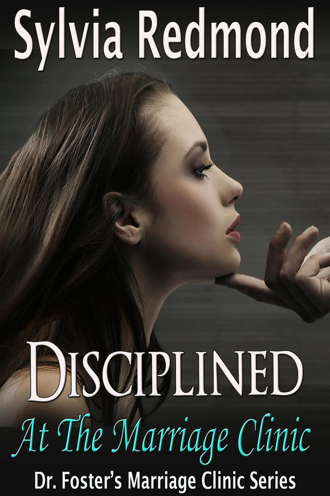 Disciplined at the Marriage Clinic (Dr. Foster's Marriage Clinic, #5) als eBook epub