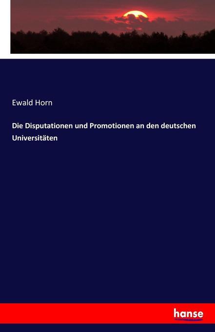 Die Disputationen und Promotionen an den deutschen Universitäten als Buch (kartoniert)