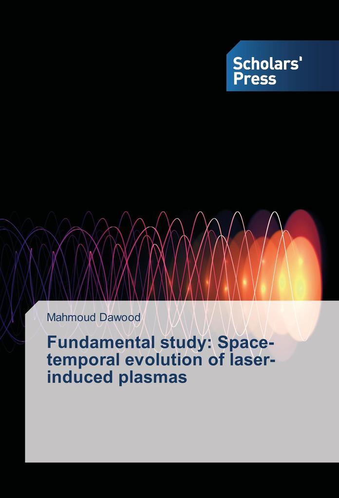 Fundamental study: Space-temporal evolution of laser-induced plasmas als Buch (kartoniert)