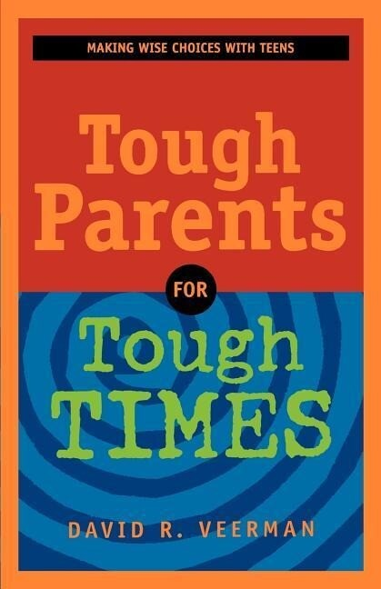 Tough Parents for Tough Times: Making Wise Choices with Teens als Taschenbuch