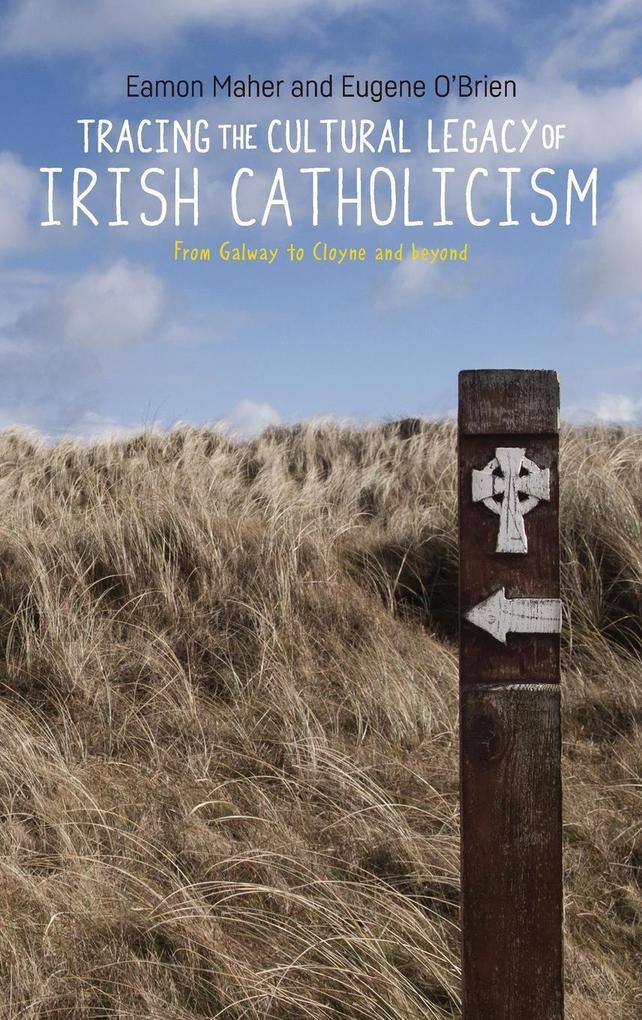 Tracing the Cultural Legacy of Irish Catholicism als Buch (gebunden)