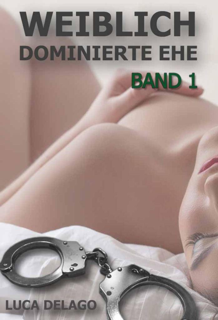 Weiblich Dominierte Ehe - Band 1 als eBook epub