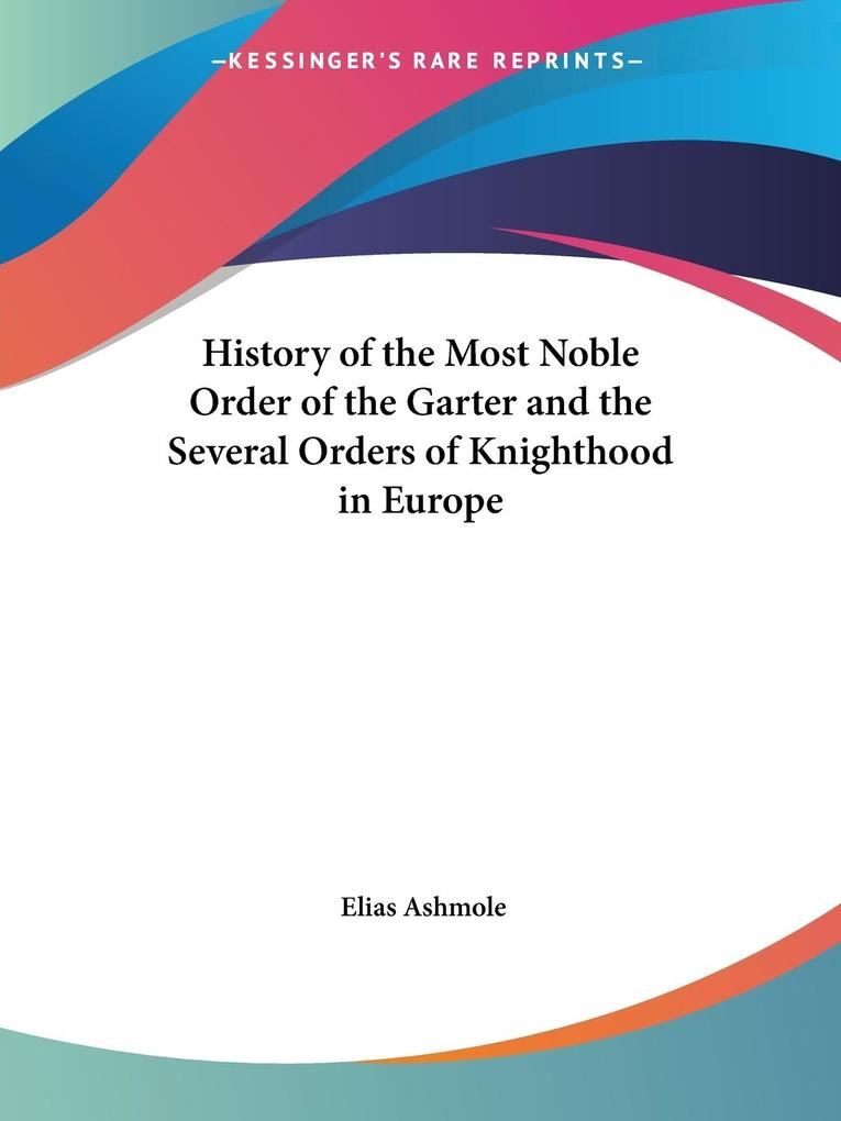 History of the Most Noble Order of the Garter and the Several Orders of Knighthood in Europe als Taschenbuch