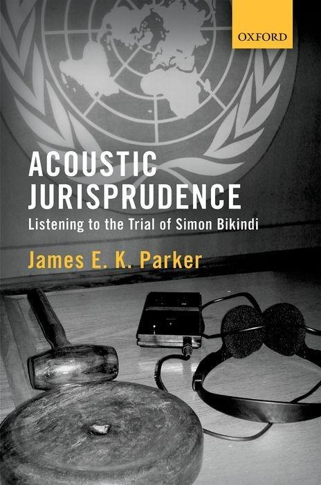 Acoustic Jurisprudence: Listening to the Trial of Simon Bikindi als Buch (gebunden)