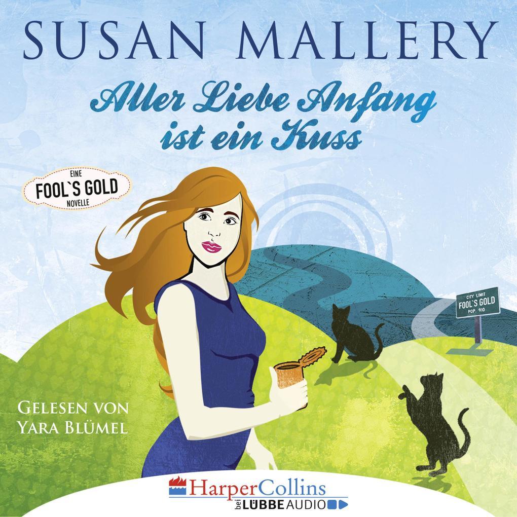 Aller Liebe Anfang ist ein Kuss - Fool's Gold Novelle (Ungekürzt) als Hörbuch Download