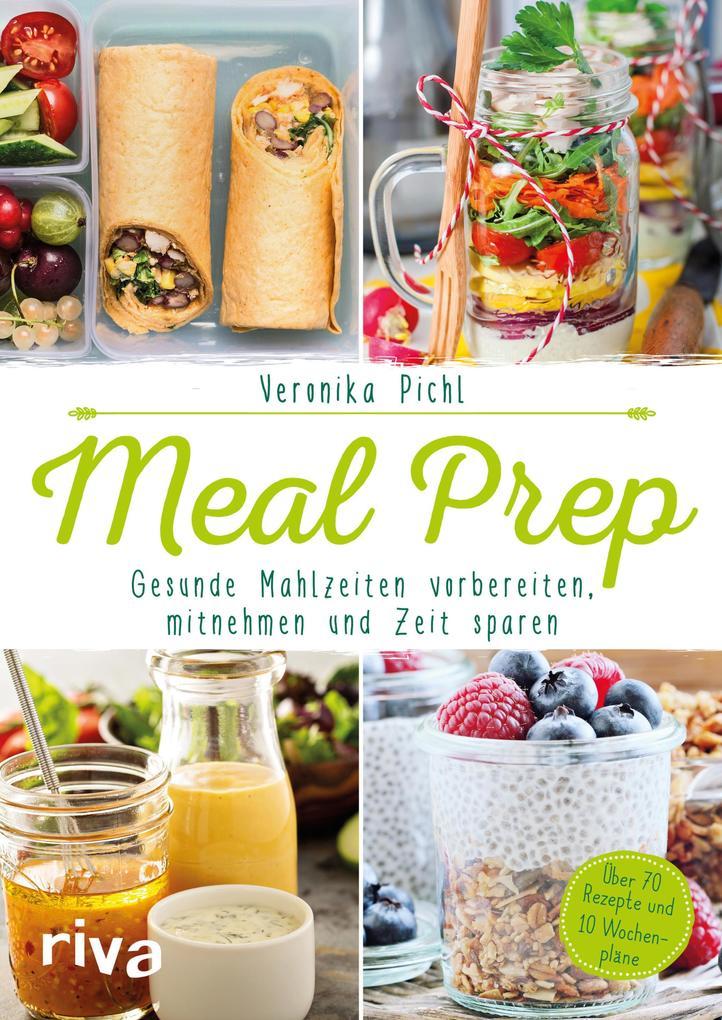 Meal Prep - Gesunde Mahlzeiten vorbereiten, mitnehmen und Zeit sparen als eBook epub