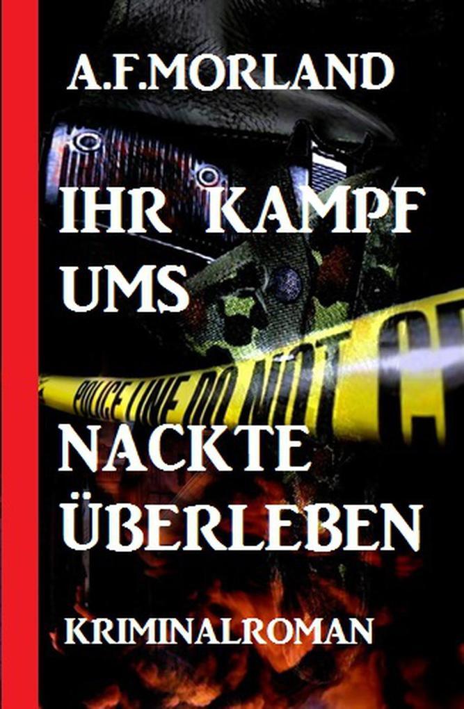 Ihr Kampf ums nackte Überleben: Kriminalroman als eBook epub