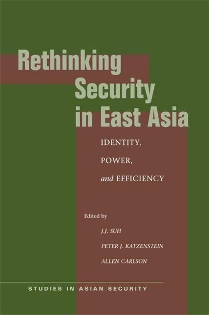 Rethinking Security in East Asia: Identity, Power, and Efficiency als Taschenbuch