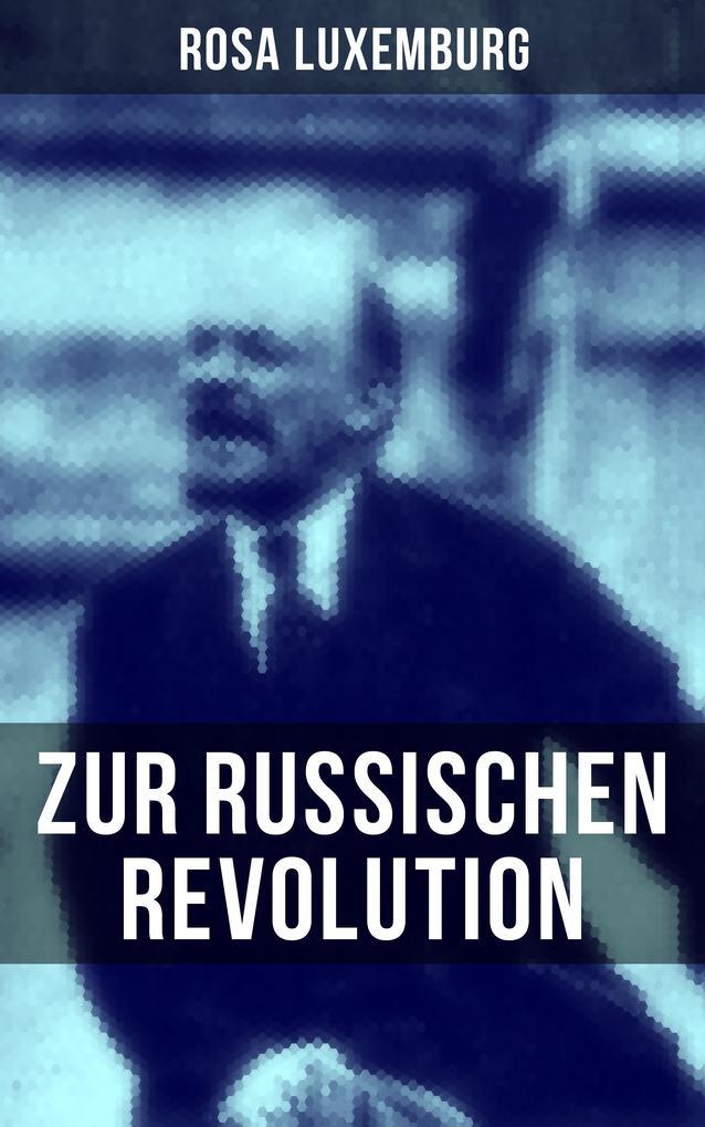 Rosa Luxemburg: Zur russischen Revolution als eBook epub