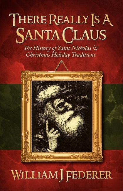 There Really is a Santa Claus - History of Saint Nicholas & Christmas Holiday Traditions als Taschenbuch