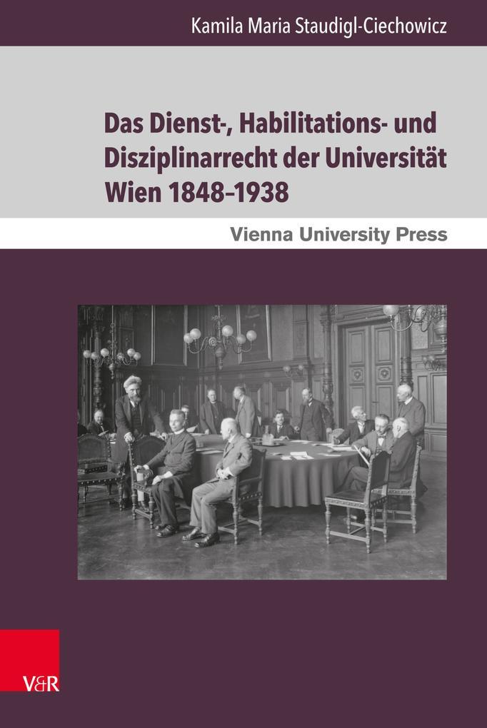 Das Dienst-, Habilitations- und Disziplinarrecht der Universität Wien 1848-1938 als eBook pdf