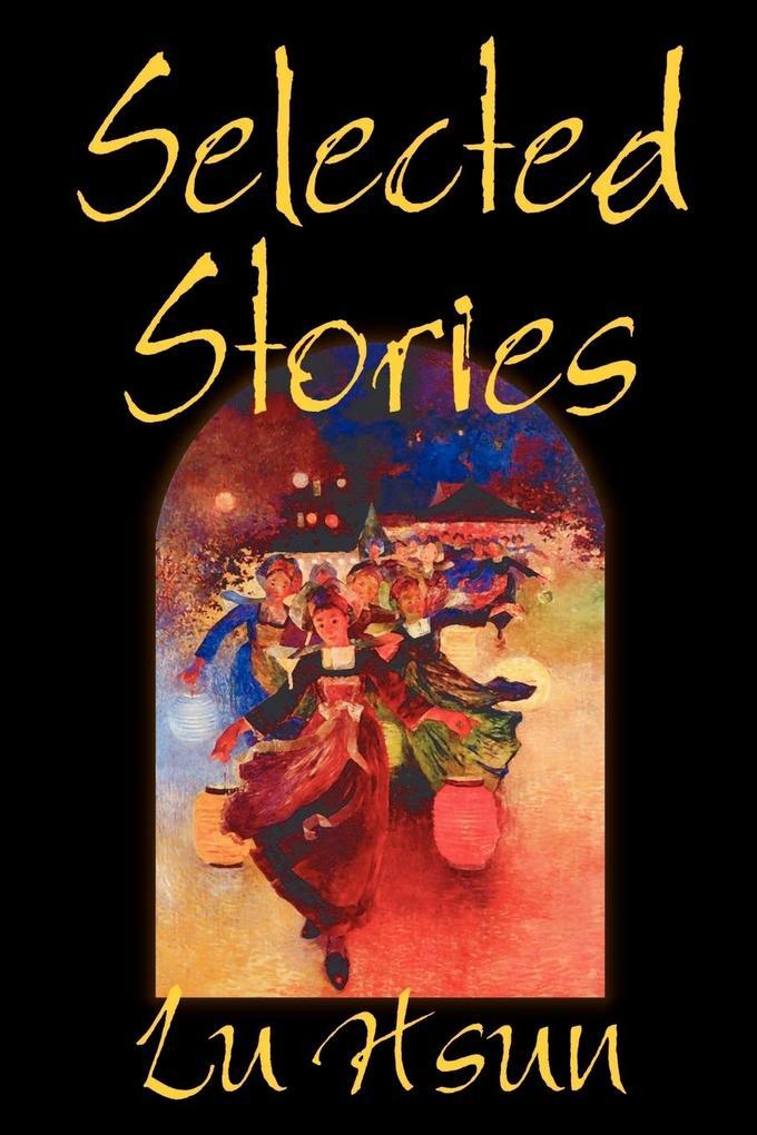 Selected Stories of Lu Hsun, Fiction, Short Stories als Taschenbuch