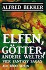 Elfen, Götter, andere Welten: Vier Fantasy-Sagas auf 1800 Seiten