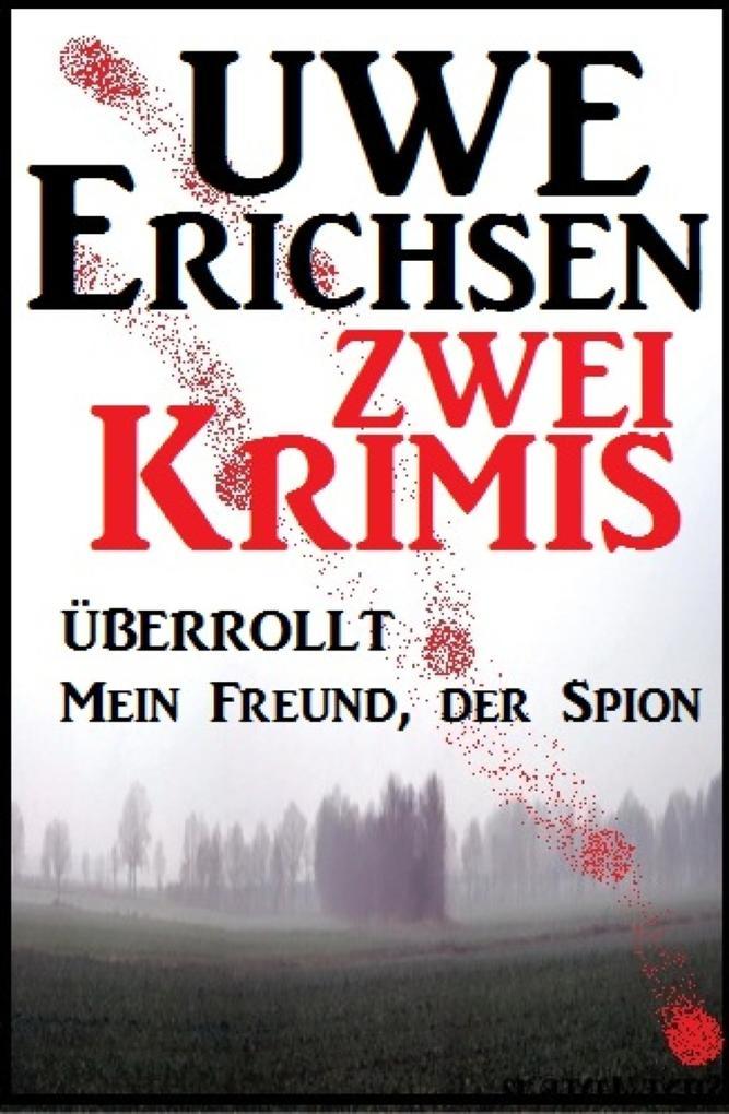 Zwei Uwe Erichsen Krimis: Überrollt/Mein Freund, der Spion als eBook epub