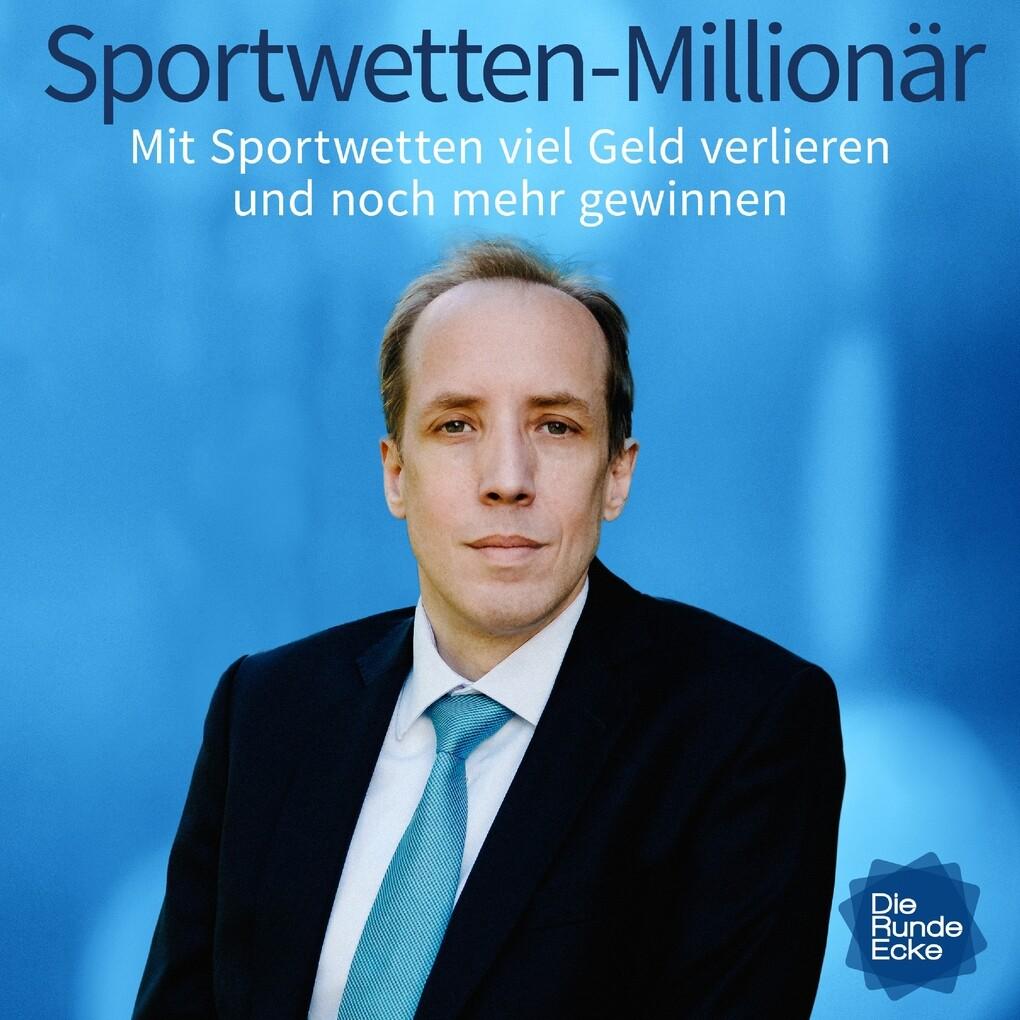 Sportwetten-Millionär: Mit Sportwetten viel Geld verlieren und noch mehr gewinnen als Hörbuch Download