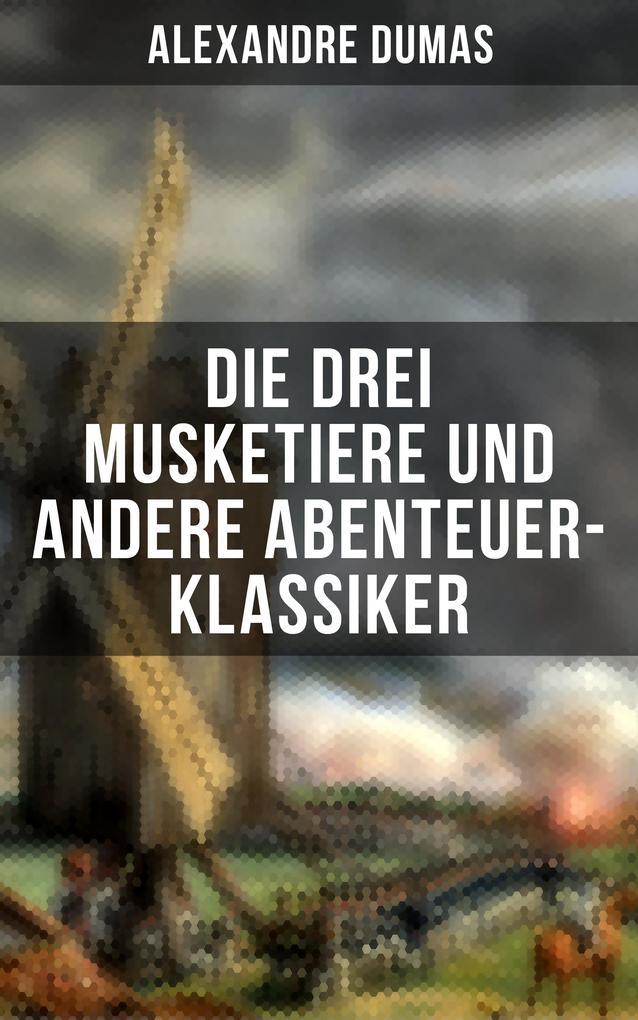 Die drei Musketiere und andere Abenteuer-Klassiker als eBook epub
