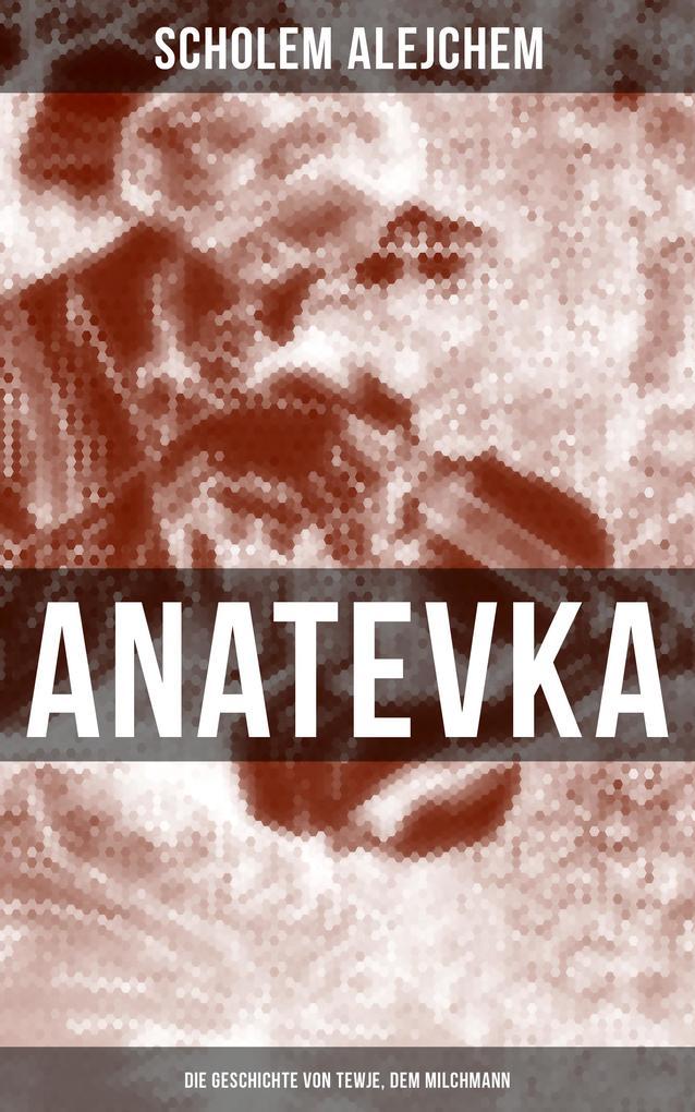 Anatevka: Die Geschichte von Tewje, dem Milchmann als eBook epub