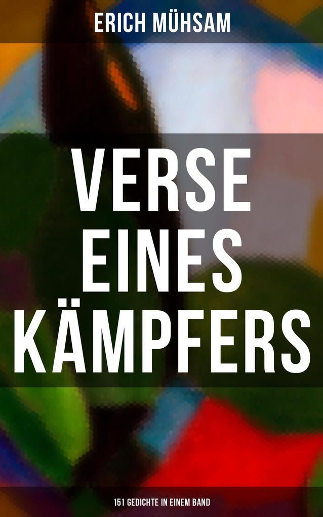 Erich Mühsam: Verse eines Kämpfers (151 Gedichte in einem Band) als eBook
