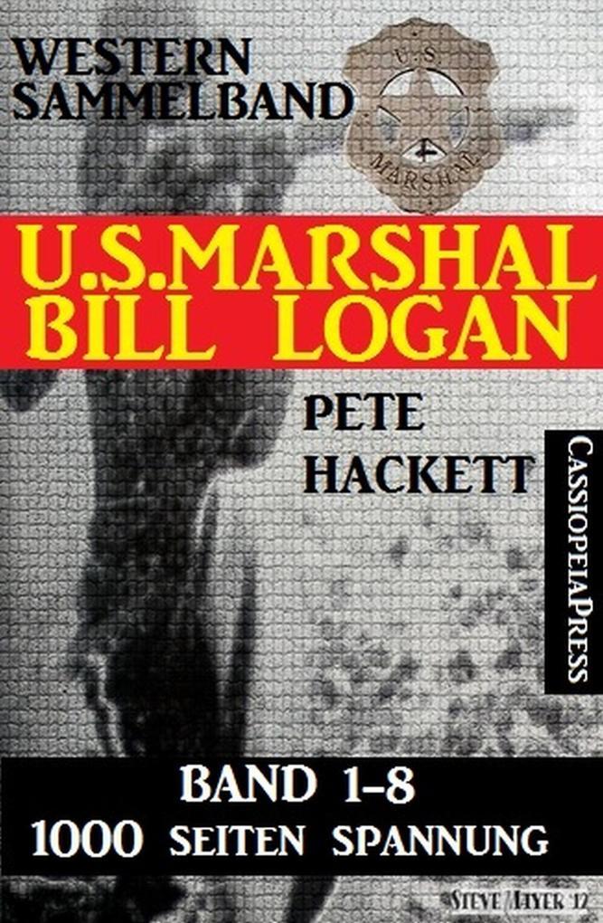 U.S. Marshal Bill Logan - Band 1-8 (Western Sammelband - 1000 Seiten Spannung) als eBook epub