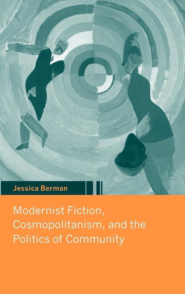 Modernist Fiction, Cosmopolitanism, and the Politics of Community als Buch (gebunden)