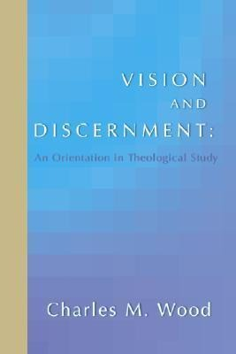 Vision and Discernment: An Orientation in Theological Study als Taschenbuch