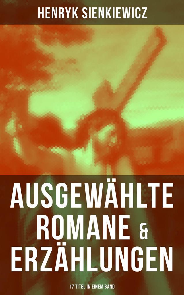 Ausgewählte Romane & Erzählungen von Henryk Sienkiewicz (17 Titel in einem Band) als eBook epub