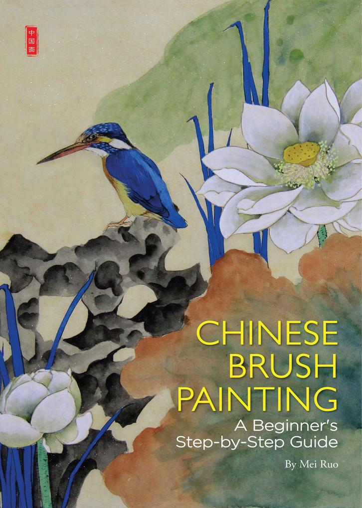 Chinese Brush Painting: A Beginner's Step-By-Step Guide als Taschenbuch