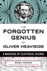 The Forgotten Genius of Oliver Heaviside