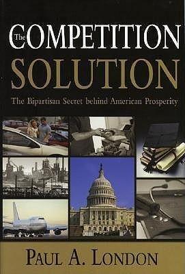 The Competition Solution: The Bipartisan Secret Behind American Prosperity als Buch (gebunden)