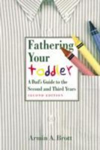 Fathering Your Toddler: a Dad's Guide to the Second and Third Years als Taschenbuch