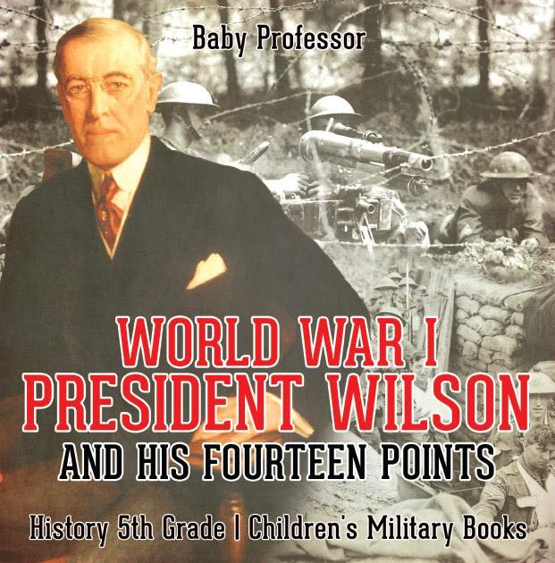 World War I, President Wilson and His Fourteen Points - History 5th Grade | Children's Military Books als eBook epub