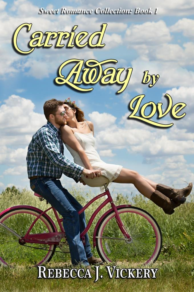 Carried Away by Love: Sweet Romance Collection: Book 1 als eBook epub