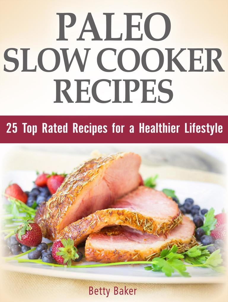 Paleo Slow Cooker Recipes: 25 Top Rated Recipes for a Healthier Lifestyle als eBook epub