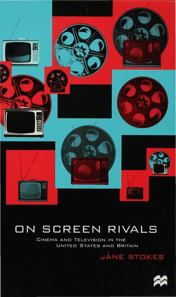 On Screen Rivals: Cinema and Television in the United States and Britain als Buch (gebunden)