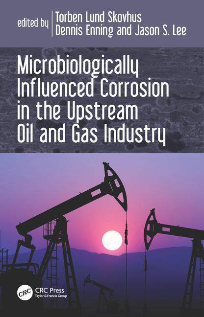 Microbiologically Influenced Corrosion in the Upstream Oil and Gas Industry als Buch (gebunden)