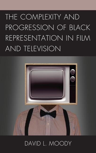 The Complexity and Progression of Black Representation in Film and Television als Taschenbuch
