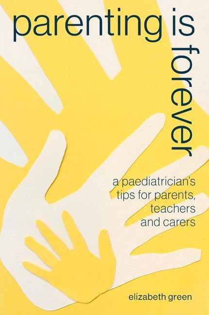 Parenting Is Forever: A Paediatrician's Tips for Parents, Teachers and Carers als Taschenbuch
