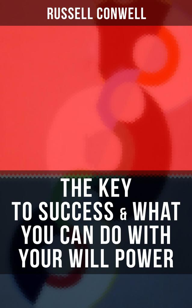 THE KEY TO SUCCESS & WHAT YOU CAN DO WITH YOUR WILL POWER als eBook epub