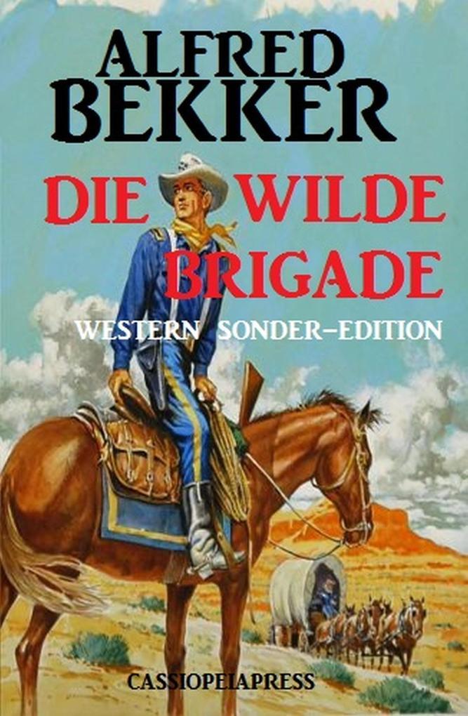 Alfred Bekker Western Sonder-Edition - Die wilde Brigade als eBook epub